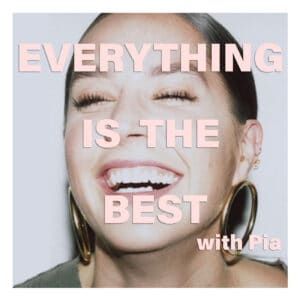 Everything is The Best with Pia