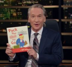 Bill Maher Trump Pack Your Sh and Go